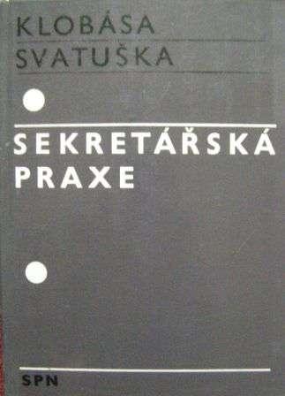 Sekretářská praxe - B. Klobása, L. Svatuška