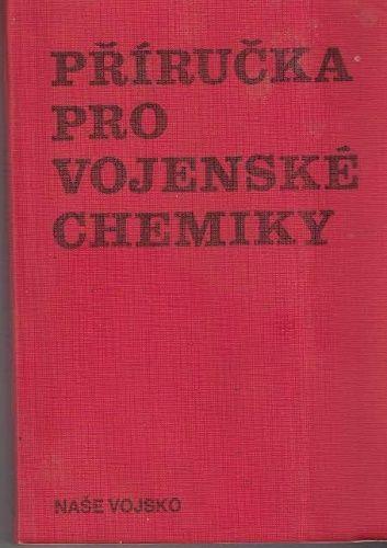 Příručka pro vojenské chemiky - kol. autorů