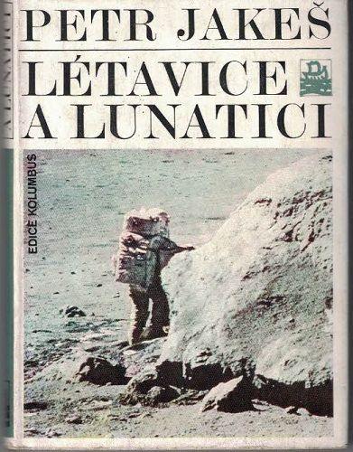 Létavice a lunatici - Petr Jakeš