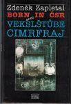 Born in ČSR aneb Vekslštůbe Cimrfraj - Z. Zapletal