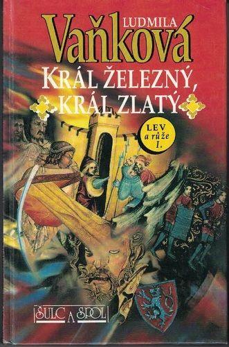 Lev a růže I. - Král železný a zlatý - L. Vaňková
