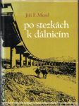 Po stezkách k dálnicím - J. F. Musil