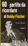 60 partite da ricordare di Bobby Fischer - italsky