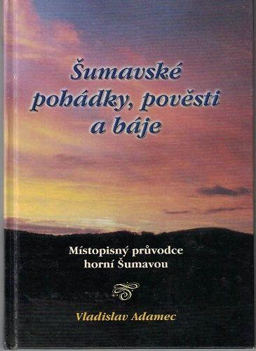 Šumavské pohádky, pověsti a báje - V. Adamec