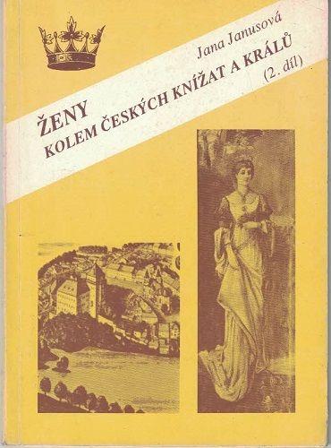 Ženy kolem českých knížat a králů 2 - J. Janusová