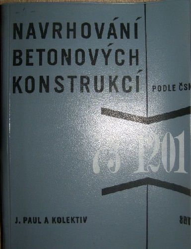 Navrhování betonových konstrukcí podle ČSN - J. Paul a kol.