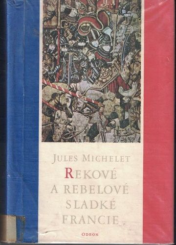 Rekové a rebelové sladké Francie - J. Michelet