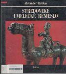 Stredoveké umelecké remeslo - A. Ruttkay