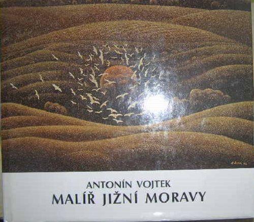 Malíř jižní Moravy - Antonín Vojtek