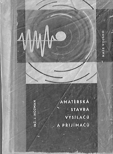 Amatérská stavba vysílačů a přijímačů - J. Hozman