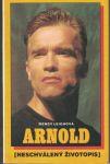 Arnold (Schwarzenegger) - neschválený životopis - W. Leighová
