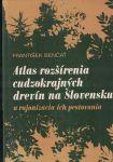 Atlas rozšírenia cudzokrajných drevín na Slovensku - F. Benčať