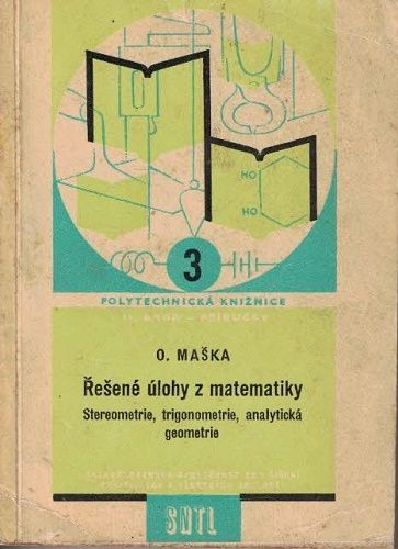 Řešené úlohy z matamatiky - stereometrie, trigonometrie, analytická geometrie - Maška