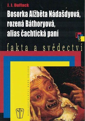 Bosorka Alžběta Nádašdyová, rozená Báthoryová alias Čachtická paní - J. Duffack