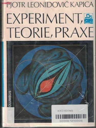 Experiment, teorie, praxe - P. L. Kapica