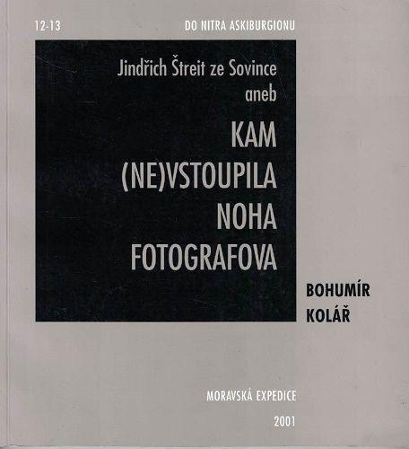 Jindřich Štreit ze Sovince aneb Kam (ne)vstoupila noha fotografova - B. Kolář