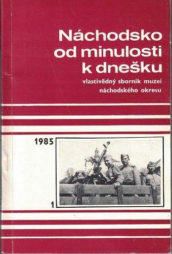 Náchodsko od minulosti ke dnešku 1/1985