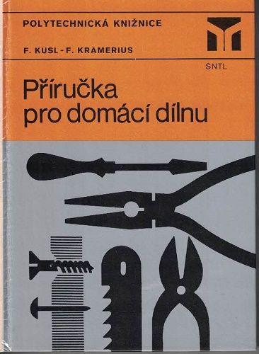 Příručka pro domácí dílnu - Kusl, Kramerius