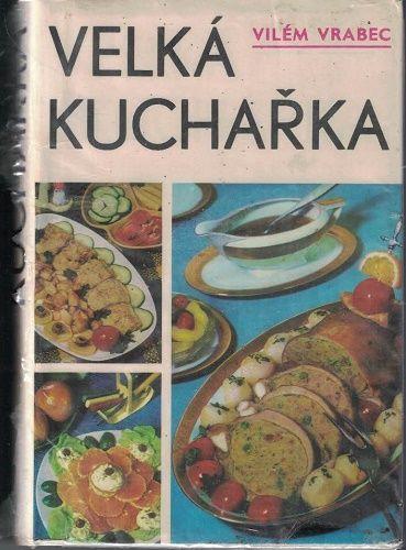 Velká kuchařka - Vilém Vrabec