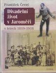 Divadelní život v Jaroměři v letech 1819 - 1918 - F. Černý