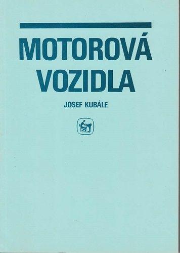 Motorová vozidla - J. Kubále