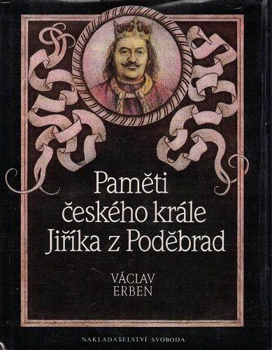 Paměti českého krále Jiříka z Poděbrad - Václav Erben