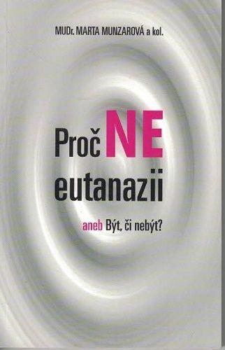Proč Ne eutanazii aneb Být či nebýt ? - MUDr. M. Munzarová