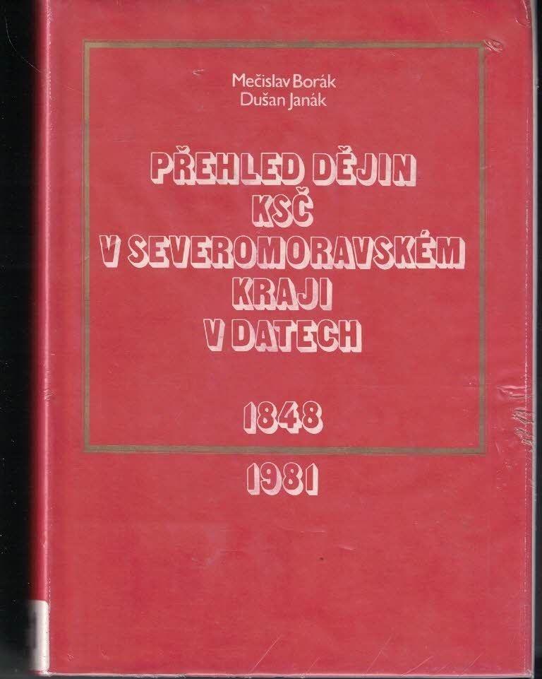 Přehled dějin KSČ v Severomoravském kraji v datech 1848 - 1981 - Borák, Janák