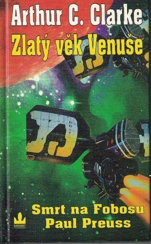 Zlatý věk Venuše III. - A. C. Clarke, Smrt na Fobosu - P. Preuss