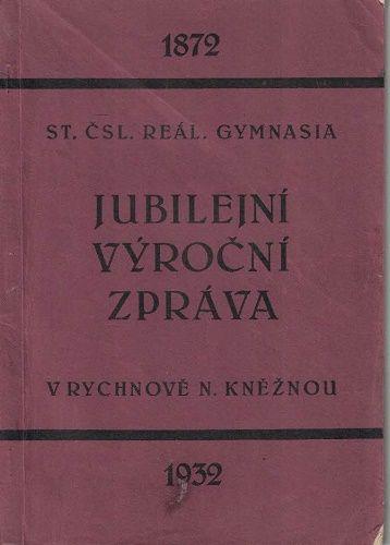 Jubilejní výroční zpráva 1872 - 1932 - reálné gymnásium Rychnov nad Kněžnou