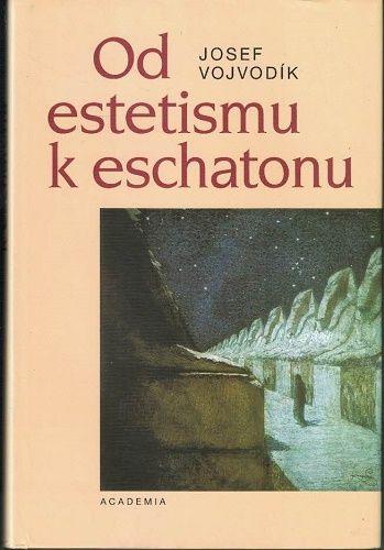 Od estetismu k eschatonu - Josef Vojvodík
