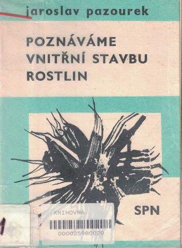 Poznáváme vnitřní stavbu rostlin - J. Pazourek
