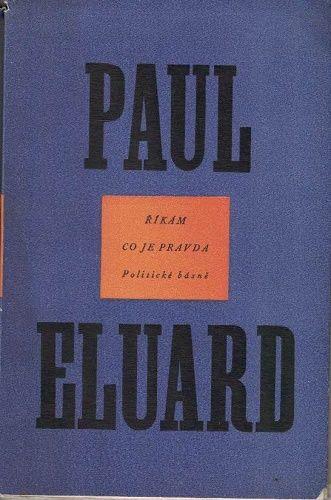 Říkám co je pravda - Paul Eluard