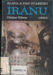 Sláva a pád starého Íránu - O. Klíma