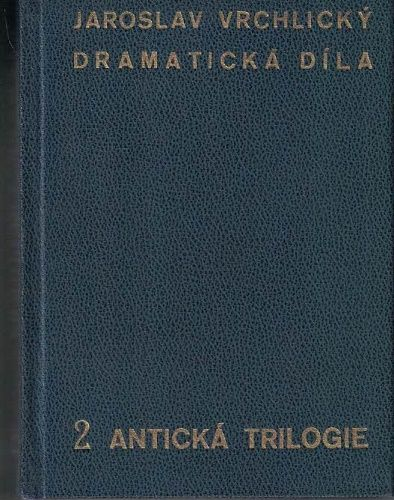 Dramatická díla 2 - Antická trilogie - Jaroslav Vrchlický