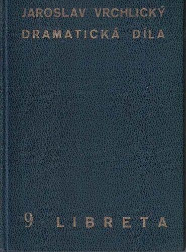 Dramatická díla 9 - Libreta - Jaroslav Vrchlický