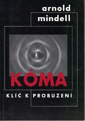 Kóma - klíč k probuzení - A. Mindell