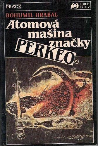 Atomová mašina značky Perkeo - B. Hrabal