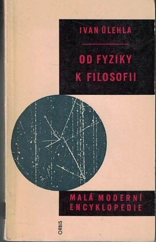 Od fyziky k filosofii - Ivan Úlehla