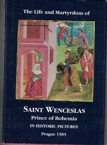 The Life and Martyrdom Saint Wenceslas Prince of Bohemia in Pictures