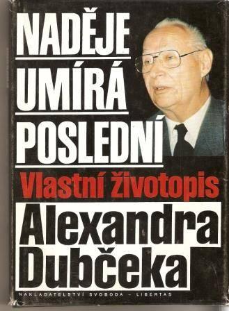 Naděje umírá poslední - Vlastní životopis A. Dubčeka