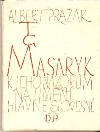 T. G. Masaryk - k jeho názorům na umění, hlavně slovesné