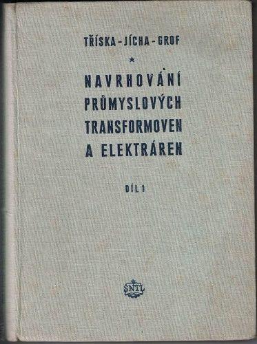 Navrhování průmyslových transformoven a elektráren 1 - Tříska, Jícha, Grof