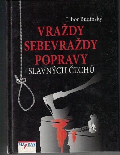 Vraždy, sebevraždy, popravy slavných Čechů - Libor Budínský