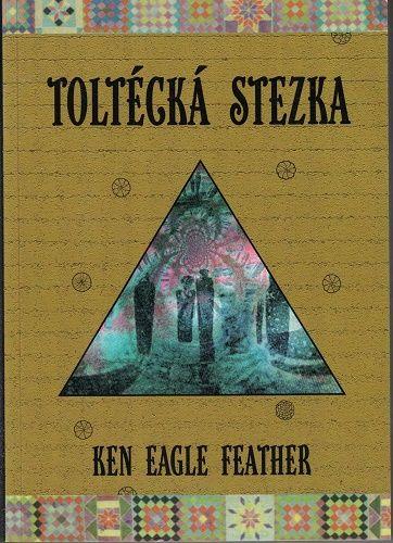 Toltécká stezka - Ken Eagle Feather