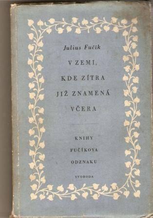 V zemi, kde zítra již znamená včera - J. Fučík