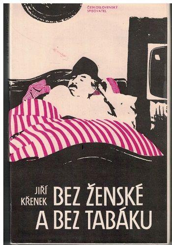 Bez ženské a bez tabáku - Jiří Křenek