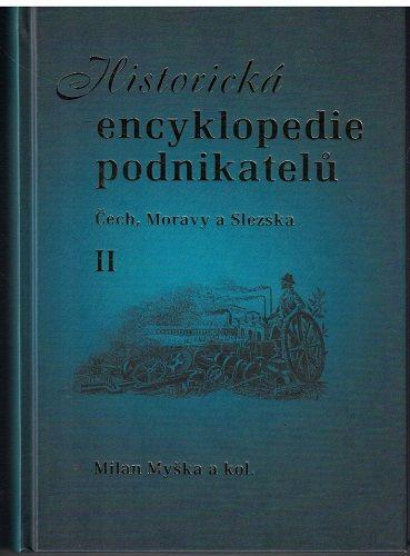 Historická encyklopedie podnikatelů Čech, Moravy a Slezska - M. Myška a kol.