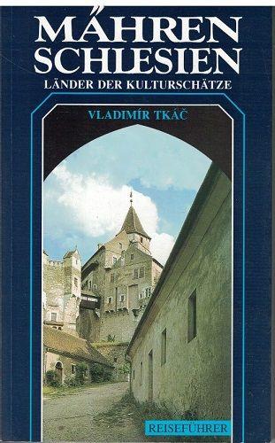 Mähren und Schlesien (Morava a Slezsko) - kulturní průvodce - V. Tkáč