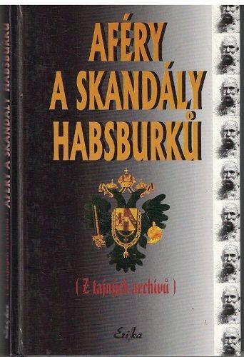 Aféry a skandály Habsburků - z tajných archivů